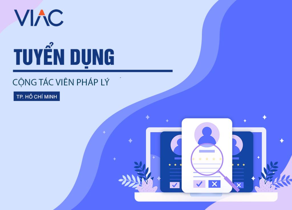 Trung tâm Trọng tài Quốc tế Việt Nam (VIAC) tuyển dụng 2 Cộng tác viên pháp lý tại TP HCM