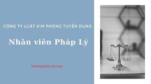 Công ty Luật Kim Phong tuyển dụng 2 Nhân viên Pháp lý tại Hà Nội 2021
