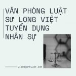 Văn phòng Luật sư Long Việt tuyển dụng nhân sự 2021